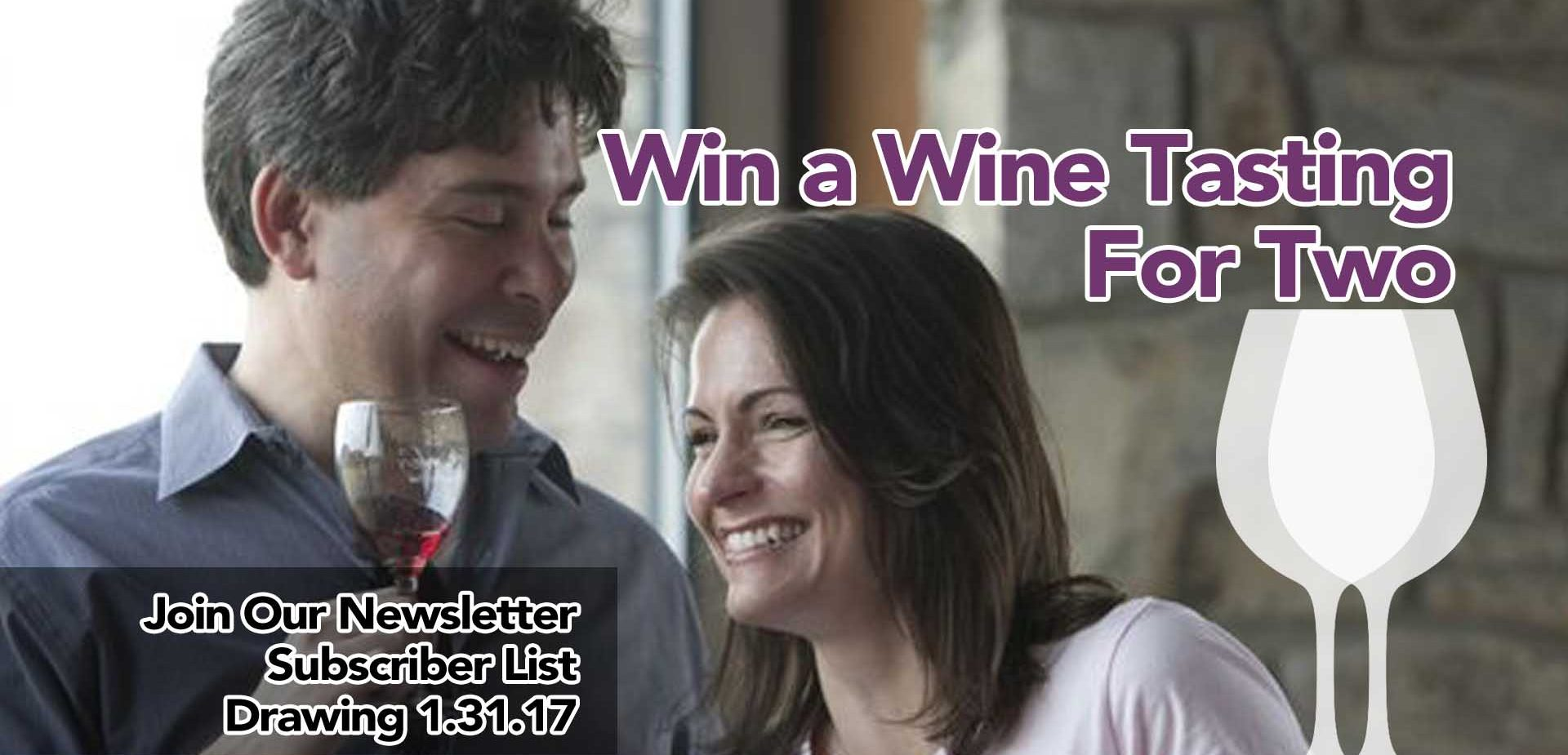 Wine a Wine Tasting For Two By Joining Our Newsletter Subsciber List