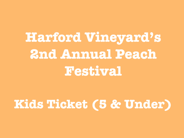 2nd Annual Wine & Peach Festival Child Ticket (Free 5 and under)