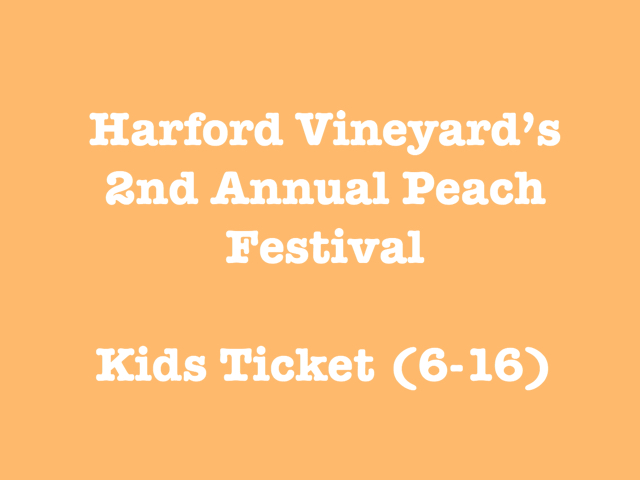 2nd Annual Wine & Peach Festival Child Ticket (Ages 6-16 | Early Bird)
