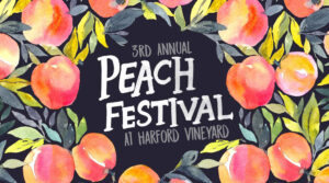 Harford Vineyard's 3rd Annual Peach Festival @ Harford Vineyard & Winery