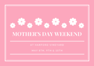 Mother's Day Weekend Events @ Harford Vineyard & Winery